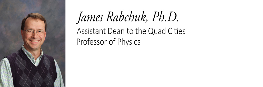 James Rabchuk, Ph.D. Assistant Dean to the Quad Cities, Professor of Physics.