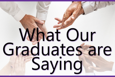 What Our Graduates are Saying.