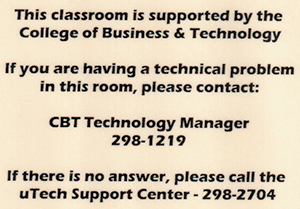 this classroom is supported by the college of business and technology. if you are having a technical problem in this room, please contact cbt tech manager at 298-1219. if there is no answer, please call the utech support center at 298-2704