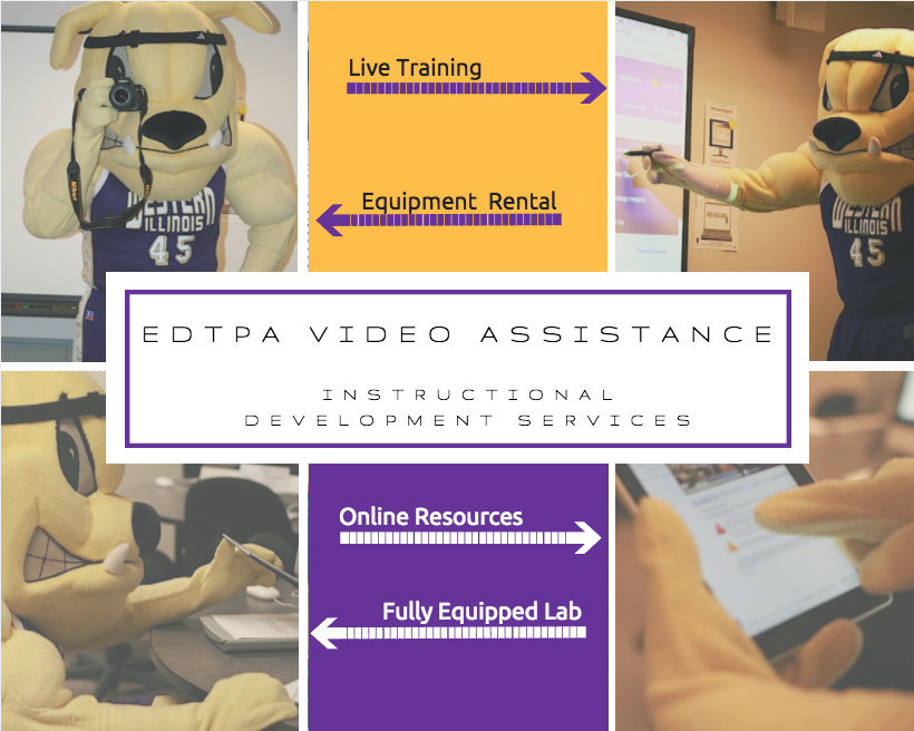 EdTPA Video Assistance at Instructional Development Services We Offer Live Training, Equipment Rental, Online Resources, a Fully Equipped Media Lab and Much More! Contact via phone at 309.298.3076 for assistance!