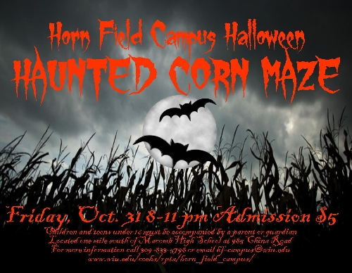 Staff at Western Illinois University's Horn Field Campus (HFC) will once again host the Haunted Corn Maze on Halloween night, 8-11 p.m. Friday, Oct. 31. Cost is $5 per person (all ages).