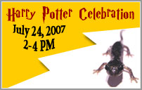 Harry Potter Celebration on July 24, 2007 from 2pm to 4pm.