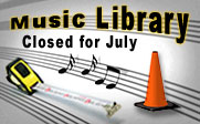 The Music Library will be closed for the month of July 2008.