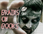 Photo of a zombie with the text BRAINS ON BOOKS