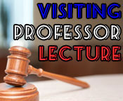 Photo of a gavel and the text Visiting Professor Lecture.