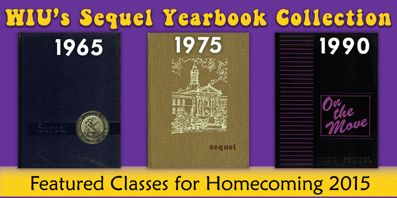 Image with heading WIU's Sequel Yearbook Collection. Images of yearbooks for classes 1965, 1975 and 1990. Featured classes for Homecoming 2015.