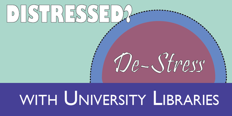 Graphic with the word Distressed? De-stress with University Libraries. Pastel colors in background.
