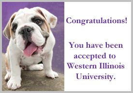 Congratulations!  You have been accepted to Western Illinois University.
