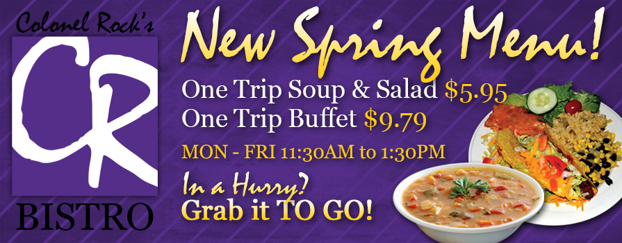 New Spring Menu. One Trip Soup and Salad $5.95 One Trip Buffet $9.79. Mon-Fri 11:30 - 1:30. In a hurry? Grab it to go.