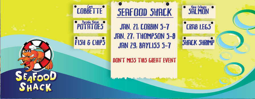 Jan. 21: Corbin 5-7, Jan. 27: Thompson 5-8, Jan. 29: Bayliss 5-7. Corn Cobbette, Parsley Yukon Potatoes, Fish & Chips, New Orleans Salmon, Crab Legs, Shack Shrimp. Don't miss this great event!