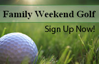 Family Weekend Golf, Sign Up Now!