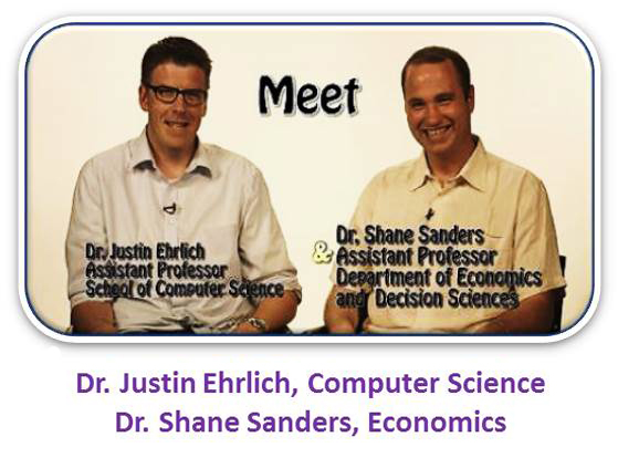 Dr. Justin Ehrlich, Computer Science and Dr. Shane Sanders, Economics and Decision Sciences