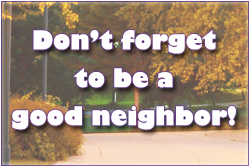 Don't forget to be a good neighbor!